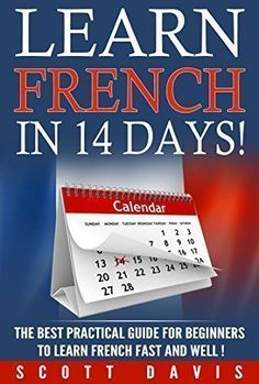 learn french in 14 days! the best practical guide for beginners to learning french fast and well. (English Edition) #learnfrenchfast