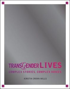 Transgender Lives: Complex Stories, Complex Voices by Kirstin Cronn-Mills - personal narratives; history; accessible