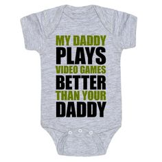 My Daddy Plays Video Games Better Than Your Daddy - If your baby's daddy plays video games better than all the rest this is the one-piece for you! For all the gamer-to-be babies out there, or video game loving parents trying to get some laughs! Great fathers day surprise or baby shower gift!