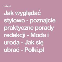 Jak wyglądać stylowo - poznajcie praktyczne porady redekcji - Moda i uroda - Jak się ubrać - Polki.pl