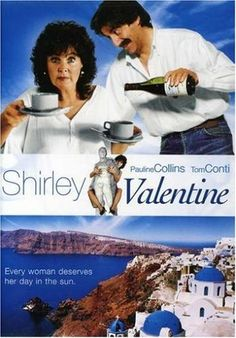 Shirley Valentine - Love this Movie! A seriously good movie - every woman should spend time in Greece the Shirley Valentine way!!!!!! sigh....