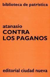 Contra los paganos / Atanasio ; traducción del griego, introducción y notas de Luis Antonio Sáchez Navarro, D.C.J.M - Madrid : Ciudad Nueva, D.L. 1992