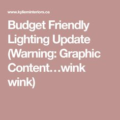 Budget Friendly Lighting Update (Warning: Graphic Content…wink wink)