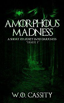 Amorphous Madness: A Short Journey Into Darkness Issue 1 by [Cassity, W.O.]