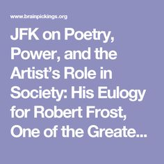 JFK on Poetry, Power, and the Artist's Role in Society: His Eulogy for Robert Frost, One of the Greatest Speeches of All Time – Brain Pickings