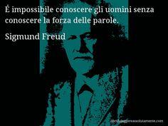 Aforisma di Sigmund Freud , É impossibile conoscere gli uomini senza conoscere la forza delle parole.