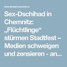 """Sex-Dschihad in Chemnitz: """"Flüchtlinge"""" stürmen Stadtfest – Medien schweigen und zensieren - anonymousnews.ru"""