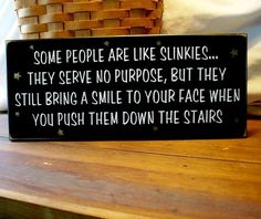 Some People are like Slinkies Funny Painted Wood Sign Primitive