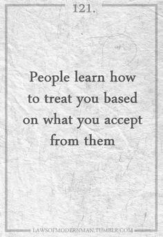 people learn how to treat you based on what you accept from them