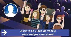 Assista ao vídeo de você e seus amigos e um show!