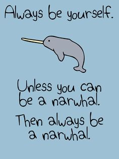 """""""Always Be Yourself, Unless You Can Be A Narwhal"""" T-Shirts & Hoodies by jezkemp 