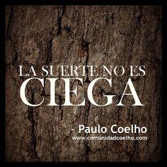 La suerte no es ciega... Paulo Coelho.
