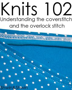 Shwin&Shwin: Knits 102    The cover-stitch and overlock