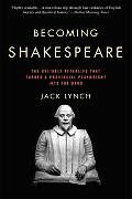 """Becoming Shakespeare by Jack Lynch:  """"Highly readable…A marvelous trip through four centuries of English literary and theatrical history.""""— Dallas Morning News A unique addition to the Shakespeare canon, this book begins where most Shakespeare stories end, with his death in 1616. Jack Lynch has written the definitive biography of..."""