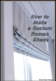 Brown Paper Packages: How To Make Custom Roman Shades