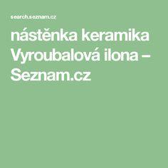 nástěnka keramika Vyroubalová ilona – Seznam.cz