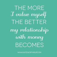 The more I value myself the better my relationship with money becomes. #MoneyLove Note