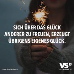 Sich über das Glück anderer zu freuen, erzeugt übrigens eigenes Glück. - VISUAL STATEMENTS®