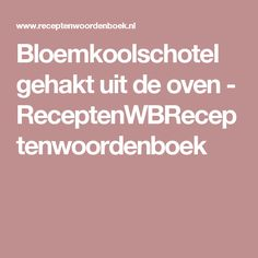 Bloemkoolschotel gehakt uit de oven - ReceptenWBReceptenwoordenboek Paleo Dinner, Atkins, Low Carb Recipes, Good Food, Food And Drink, Favorite Recipes, Om, Annie, Fitness