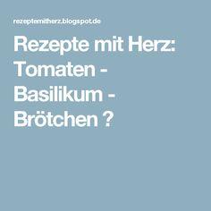 Rezepte mit Herz: Tomaten - Basilikum - Brötchen ♡