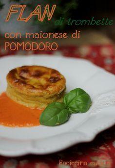 #flan di trombette con maionese di pomodoro#
