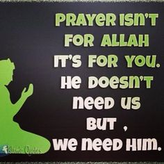 Prayer is for you, not Allah!