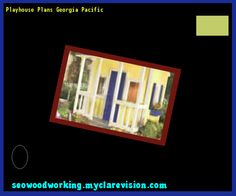 Playhouse Plans Georgia Pacific 171156 - Woodworking Plans and Projects!