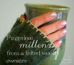 DIY Fingerless mittens from a felted wool sweater http://chicenvelopements.wordpress.com/2012/10/28/fingerless-mittens-from-an-old-felted-sweater/