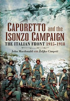 """Read """"Caporetto and the Isonzo Campaign The Italian Front, by Željko Cimpric available from Rakuten Kobo. From May 1915 to October 1917 the armies of Italy and the Austro-Hungarian empire were locked into a series of twelve ba. World War One, First World, Austria, Italian Campaign, Erwin Rommel, Austro Hungarian, Women In History, British History, Ancient History"""