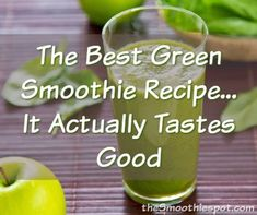 The Best Green Smoothie Recipe...It Actually Tastes Good