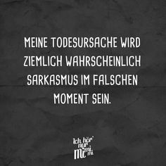 My cause of death will probably be sarcasm in the wrong Mein Todesursache wird wahrscheinlich Sarkasmus im falschen Moment sein. – VISUAL STATEMENTS® My cause of death will probably be sarcasm at the wrong moment. Sarcastic Quotes, Funny Quotes, Life Quotes, Quotes Quotes, Moment Quotes, Funny Puns, Funny Humor, Tattoo Quotes, Welcome To My Life