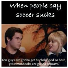 Pitch perfect+soccer=good stuff haha sorry bout the bad word Soccer Girl Probs, Girls Soccer, Play Soccer, Soccer Stuff, Soccer Memes, Soccer Quotes, Funny Soccer, Soccer Inspiration, Pitch Perfect