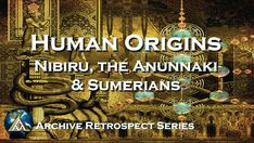 Human Origins - Nibiru, the Anunnaki and Sumerians [AR Series]