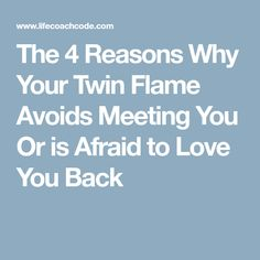 The 4 Reasons Why Your Twin Flame Avoids Meeting You Or is Afraid to Love You Back