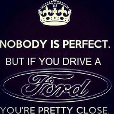Nobody is perfect. But if you drive a FORD... You're pretty close
