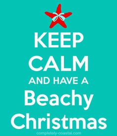 Keep calm and have a beachy Christmas. http://www.completely-coastal.com/