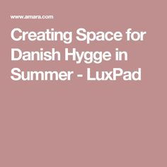 Creating Space for Danish Hygge in Summer - LuxPad