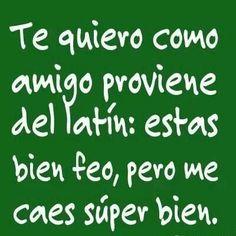 """La frase """"Te quiero como un amigo"""" proviene del latín…"""