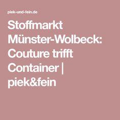 Stoffmarkt Münster-Wolbeck: Couture trifft Container | piek&fein
