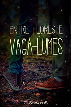 Entre Flores e Vaga-Lumes por C. Symmonds https://www.amazon.com.br/dp/B01MREAD5O/ref=cm_sw_r_pi_dp_x_KX3OybS7TBGTJ