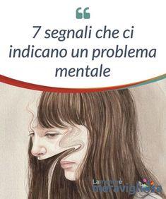 7 segnali che ci indicano un problema mentale. La mente ha #manifestazioni molto varie, e il fatto che una cosa sia fuori dal #comune non significa per #forza che sia un #problema.