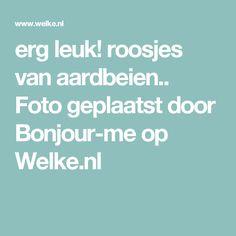 erg leuk! roosjes van aardbeien.. Foto geplaatst door Bonjour-me op Welke.nl