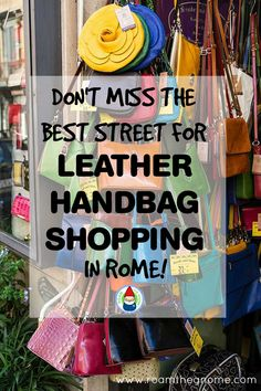 Leather Handbag Shopping in Rome - Do not miss this street! Visit ROAM THE GNOME Family Travel Directory for MORE SUPER DOOPER FUN ideas for family-friendly travel around the world. Search by City.