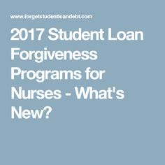 2017 Student Loan Forgiveness Programs for Nurses - What's New?