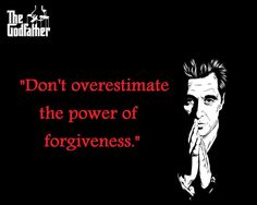 """""""Don't overestimate the power of forgiveness."""" , The Godfather Part 3"""