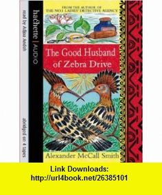 The Good Husband of Zebra Drive (No 1 Ladies Detective Agency 8) (9781405500432) Alexander McCall Smith, Adjoa Andoh , ISBN-10: 1405500433  , ISBN-13: 978-1405500432 ,  , tutorials , pdf , ebook , torrent , downloads , rapidshare , filesonic , hotfile , megaupload , fileserve