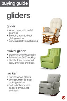 Congrats on your baby news! This buying guide will help you learn about key furniture pieces (like the gotta-have, cozy glider) and check off your to-do list. Gliders are a nursery staple you'll love for story time, bedtime or anytime. There are 3 types to choose from—the glider, swivel glider and rocker. Each is designed for comfort and smooth motion. Check out the benefits of each and all the options within each style. Once you decide, this is a great addition to your Target Baby Registry.