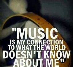 Music is my connection...
