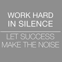 Work hard in silence; Let success make the noise. Work Hard In Silence, Note Paper, Typography, Success, Calm, Wisdom, Let It Be, Words, Tips