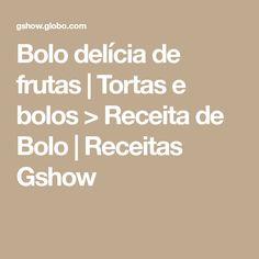 Bolo delícia de frutas   Tortas e bolos > Receita de Bolo   Receitas Gshow